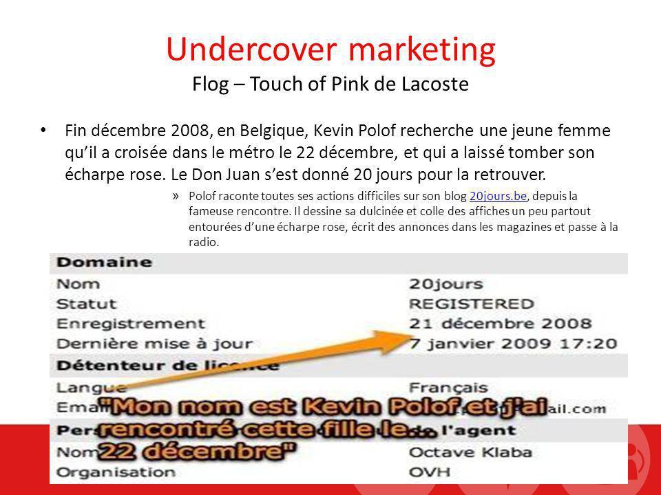 Undercover marketing Flog – Touch of Pink de Lacoste Fin décembre 2008, en Belgique, Kevin Polof recherche une jeune femme quil a croisée dans le métr