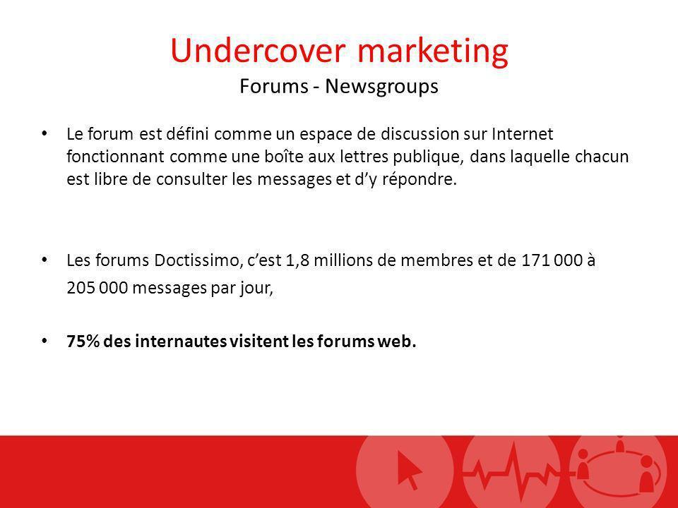 Undercover marketing Forums - Newsgroups Le forum est défini comme un espace de discussion sur Internet fonctionnant comme une boîte aux lettres publi