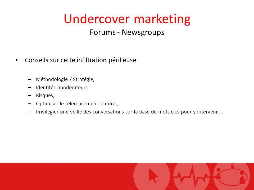 Undercover marketing Forums - Newsgroups Conseils sur cette infiltration périlleuse – Méthodologie / Stratégie, – Identités, modérateurs, – Risques, –