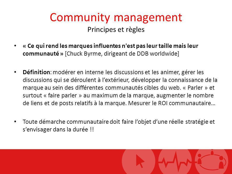 Community management Principes et règles « Ce qui rend les marques influentes n'est pas leur taille mais leur communauté » [Chuck Byrme, dirigeant de