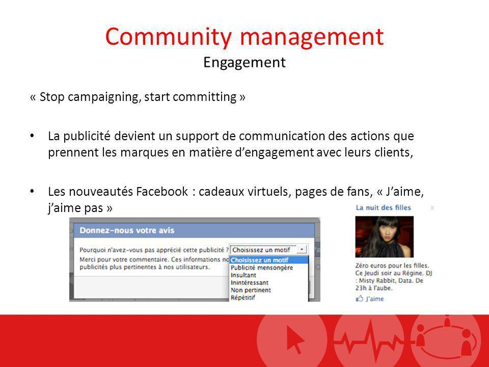 Community management Engagement « Stop campaigning, start committing » La publicité devient un support de communication des actions que prennent les m