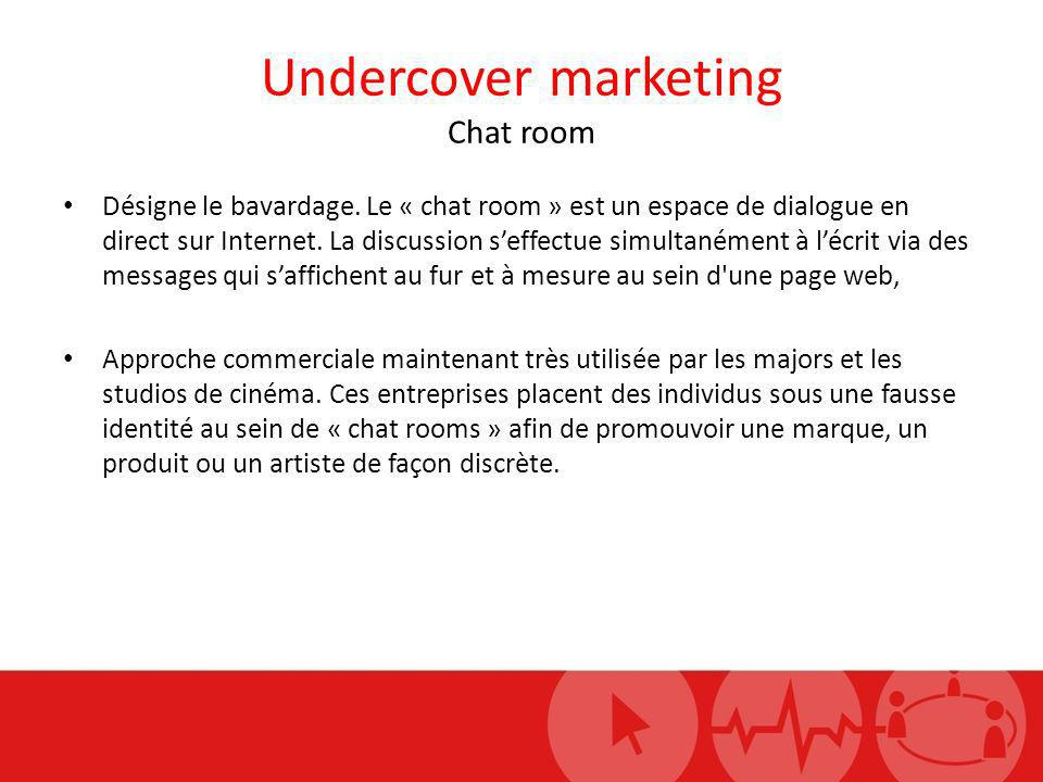 Undercover marketing Chat room Désigne le bavardage.