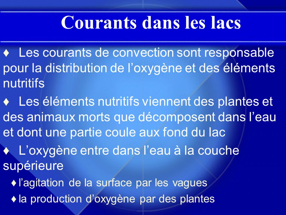 Courants dans les lacs Les courants de convection sont responsable pour la distribution de loxygène et des éléments nutritifs Les éléments nutritifs v