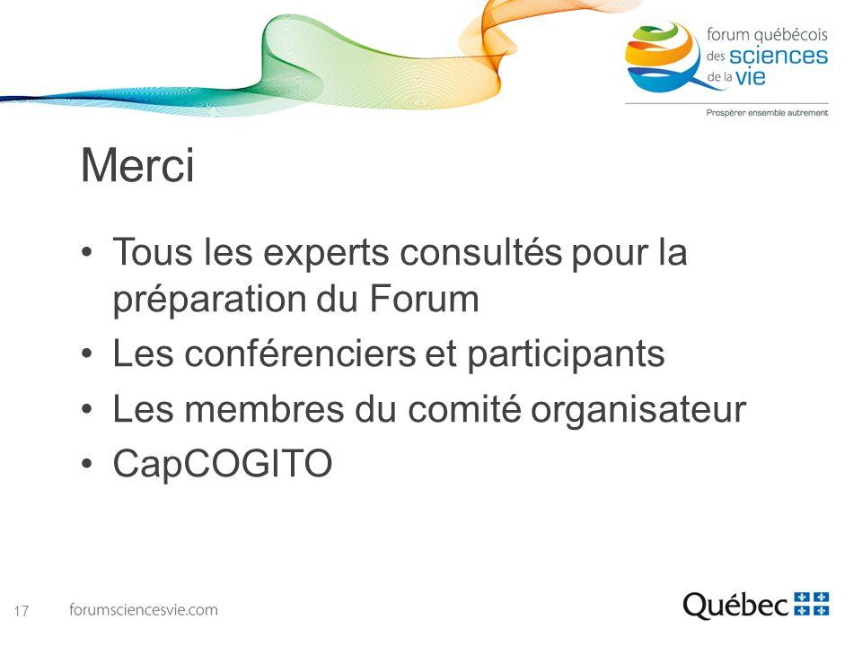 Merci Tous les experts consultés pour la préparation du Forum Les conférenciers et participants Les membres du comité organisateur CapCOGITO 17