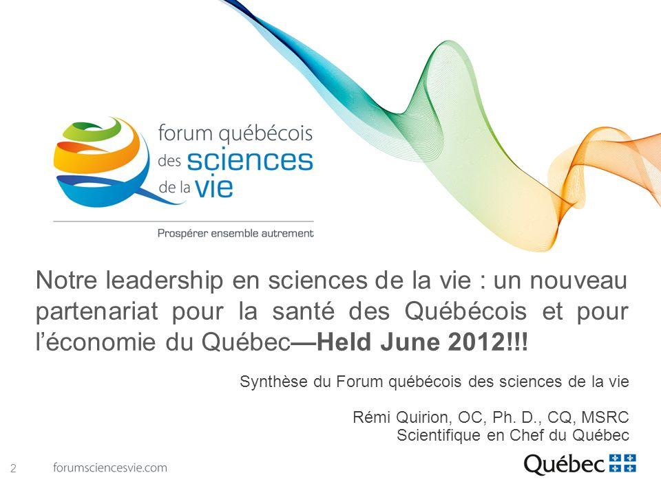 Notre leadership en sciences de la vie : un nouveau partenariat pour la santé des Québécois et pour léconomie du QuébecHeld June 2012!!! Synthèse du F