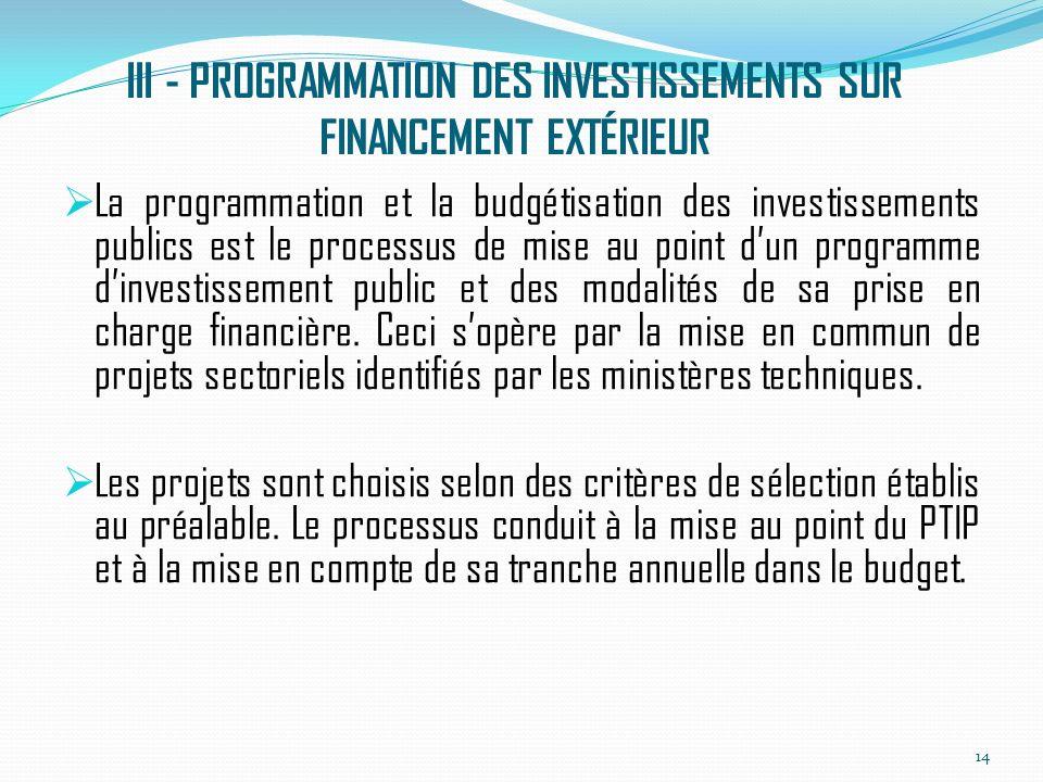 III - PROGRAMMATION DES INVESTISSEMENTS SUR FINANCEMENT EXTÉRIEUR La programmation et la budgétisation des investissements publics est le processus de mise au point dun programme dinvestissement public et des modalités de sa prise en charge financière.