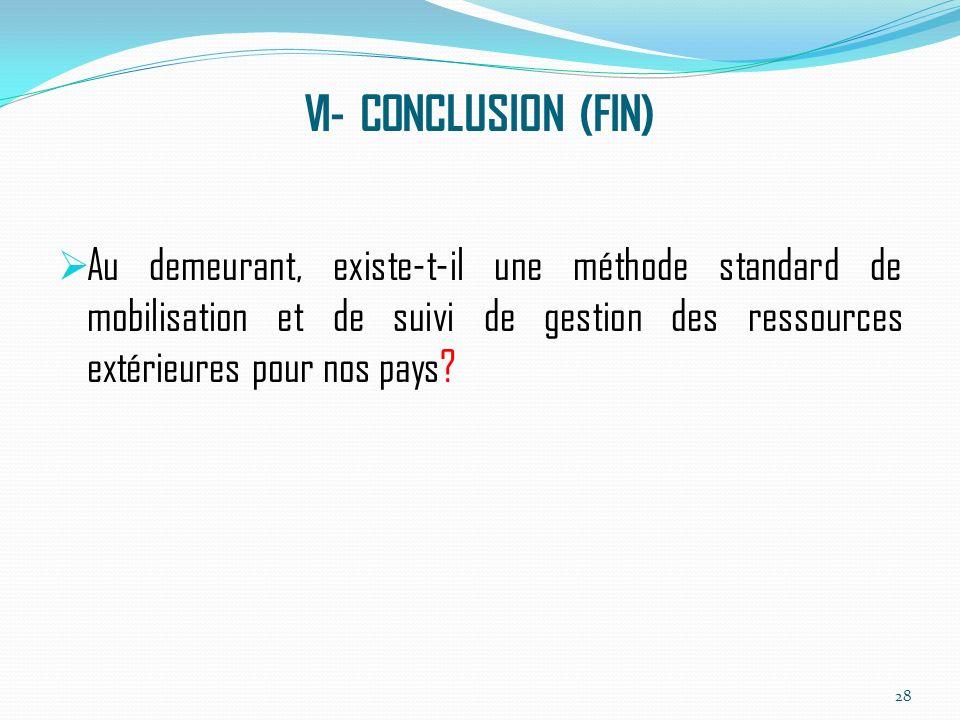 VI- CONCLUSION (FIN) Au demeurant, existe-t-il une méthode standard de mobilisation et de suivi de gestion des ressources extérieures pour nos pays.