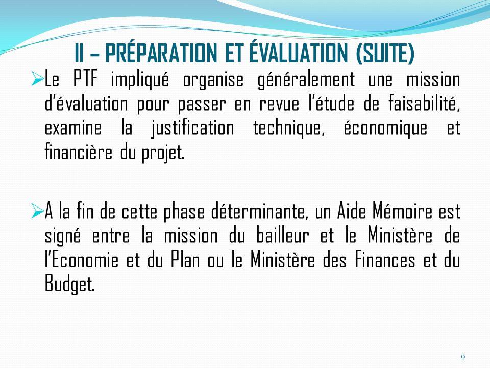 II – PRÉPARATION ET ÉVALUATION (SUITE) Généralement les activités de lEvaluation concernent exclusivement le bailleur de fonds.