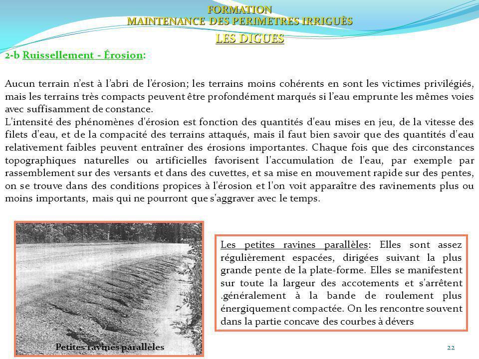 22 FORMATION MAINTENANCE DES PERIMETRES IRRIGUÈS LES DIGUES 2-b Ruissellement - Érosion: Aucun terrain nest à labri de lérosion; les terrains moins co