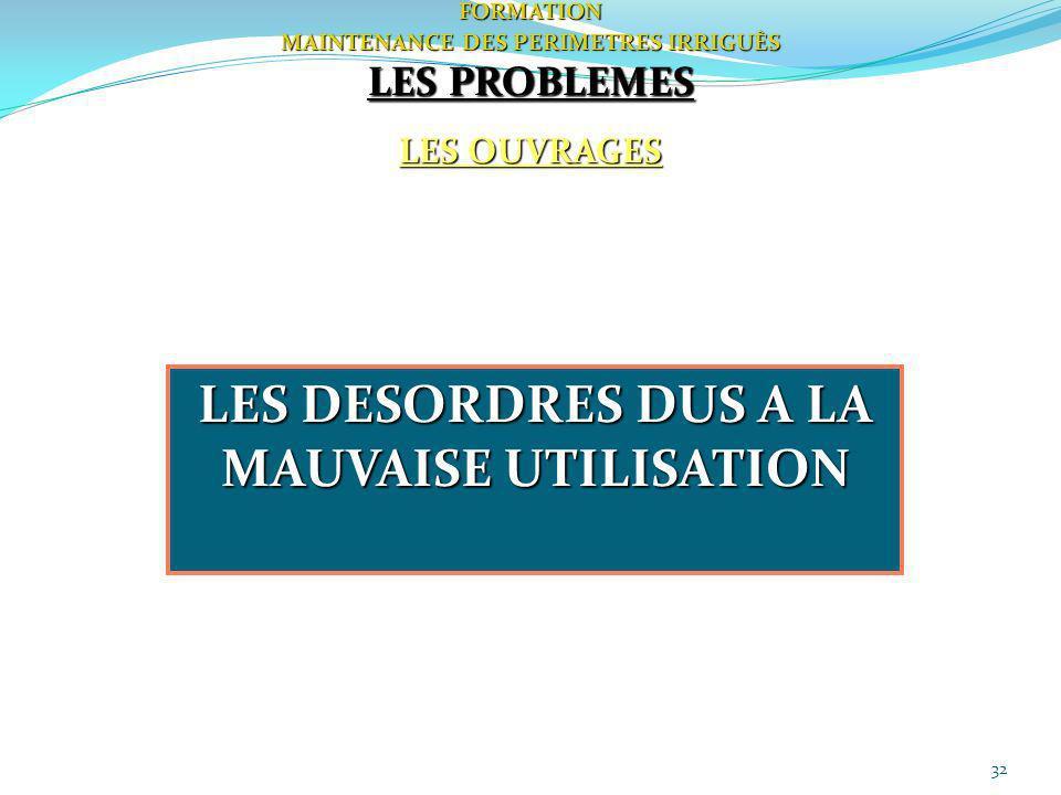 32FORMATION MAINTENANCE DES PERIMETRES IRRIGUÈS LES PROBLEMES LES OUVRAGES LES DESORDRES DUS A LA MAUVAISE UTILISATION