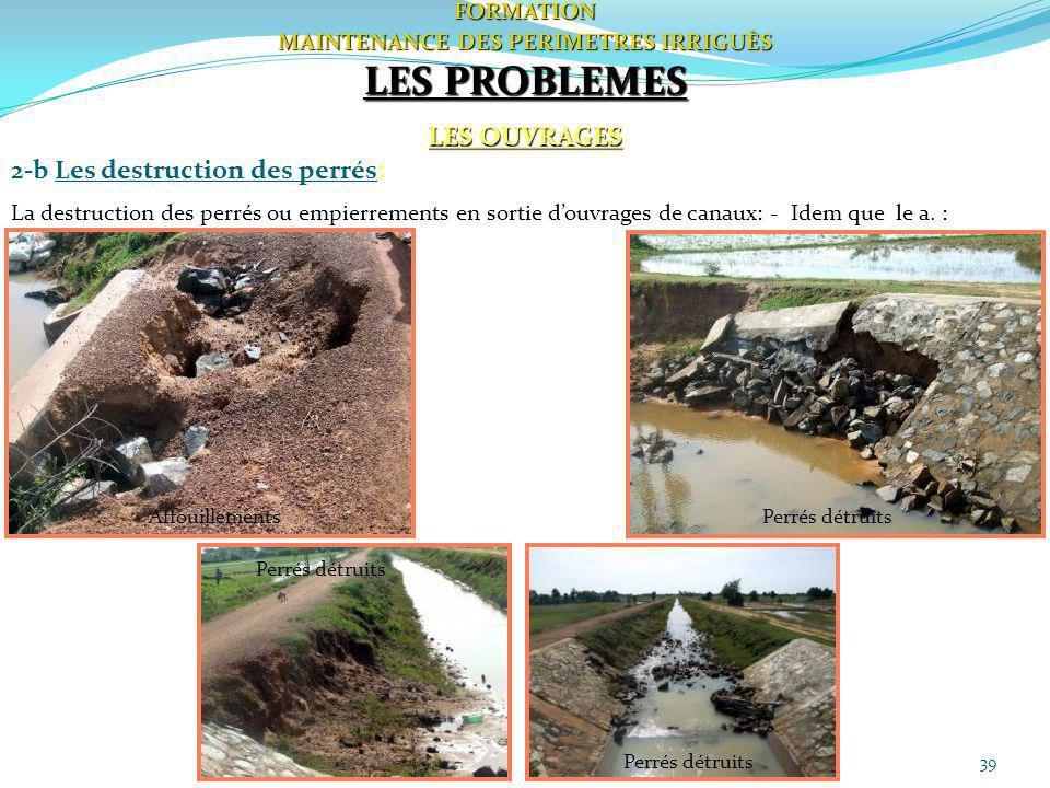 39FORMATION MAINTENANCE DES PERIMETRES IRRIGUÈS LES PROBLEMES LES OUVRAGES 2-b Les destruction des perrés: La destruction des perrés ou empierrements