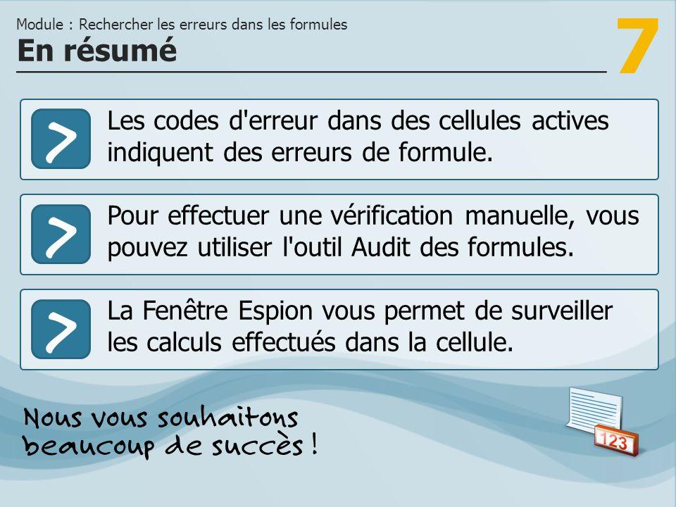 7 >>> Les codes d erreur dans des cellules actives indiquent des erreurs de formule.