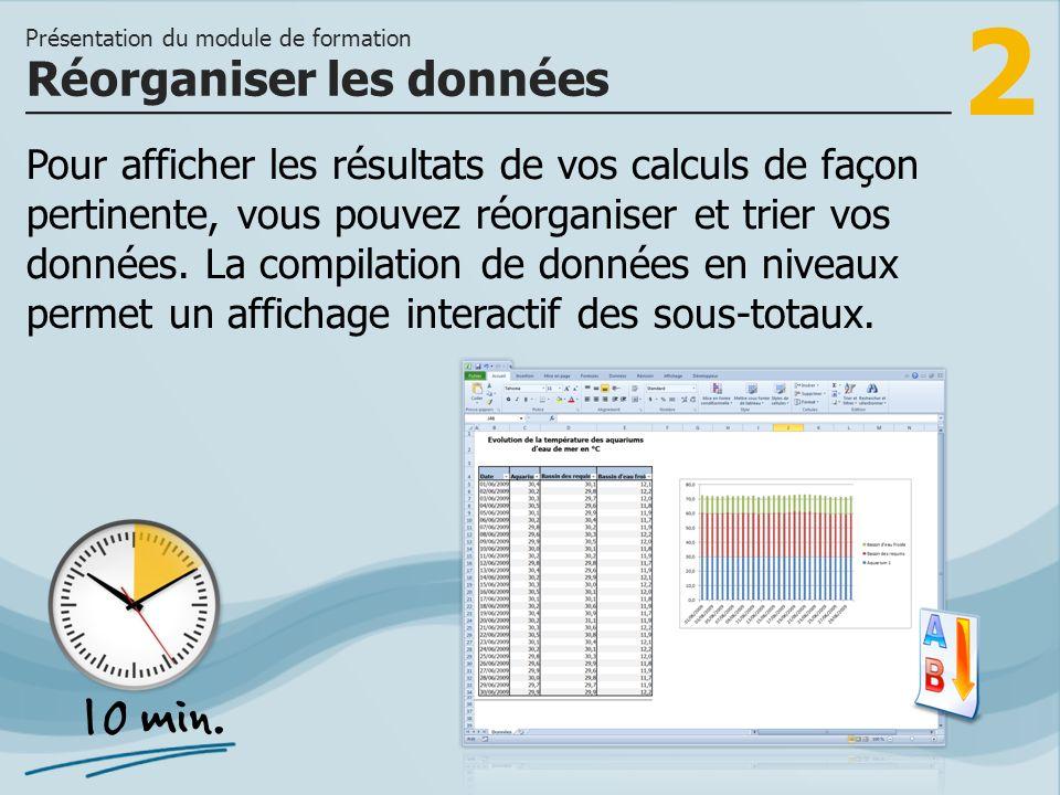 2 Pour afficher les résultats de vos calculs de façon pertinente, vous pouvez réorganiser et trier vos données.