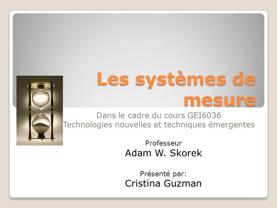 Les systèmes de mesure Dans le cadre du cours GEI6036 Technologies nouvelles et techniques émergentes Professeur Adam W. Skorek Présenté par: Cristina