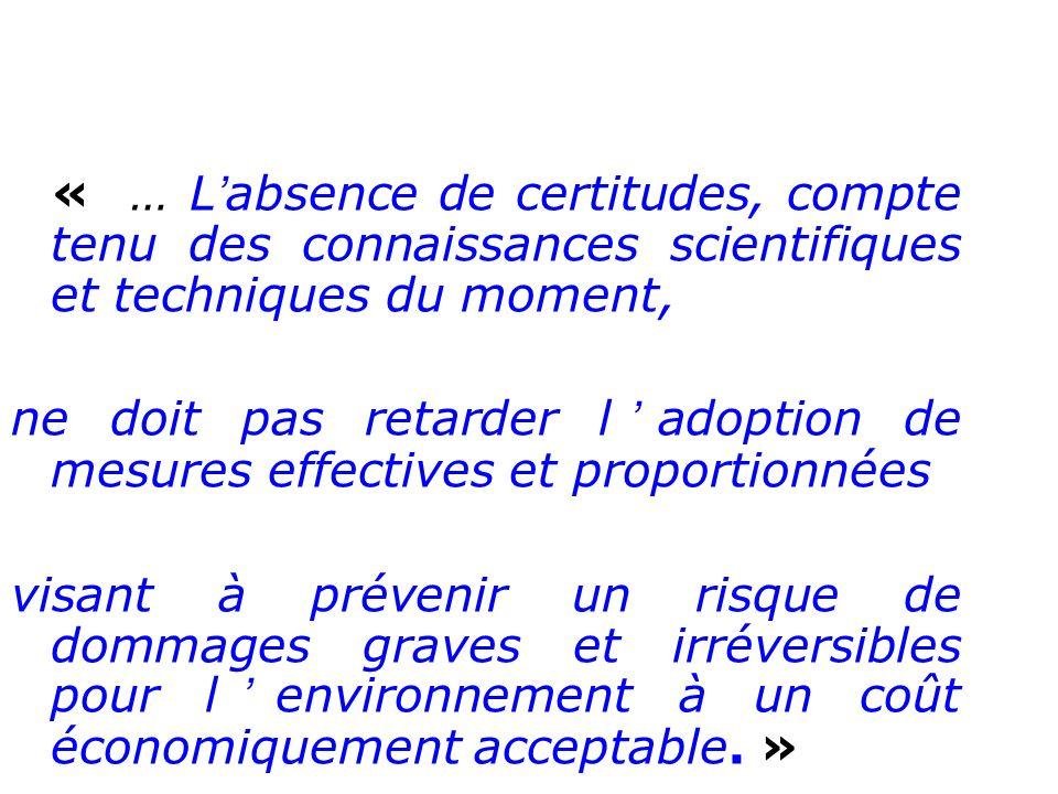 « … Labsence de certitudes, compte tenu des connaissances scientifiques et techniques du moment, ne doit pas retarder ladoption de mesures effectives