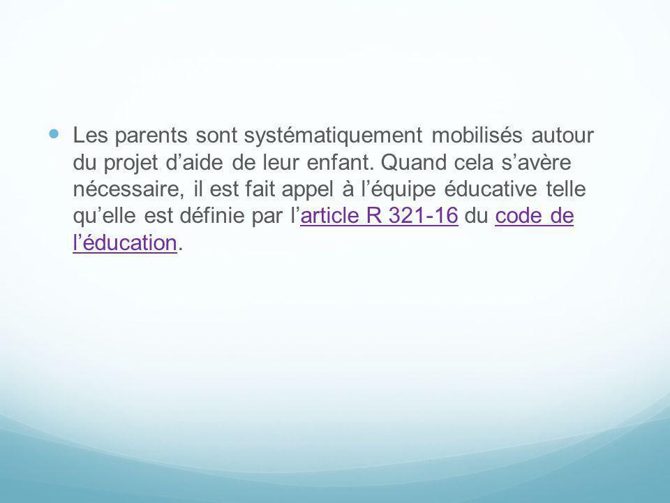 Les parents sont systématiquement mobilisés autour du projet daide de leur enfant. Quand cela savère nécessaire, il est fait appel à léquipe éducative