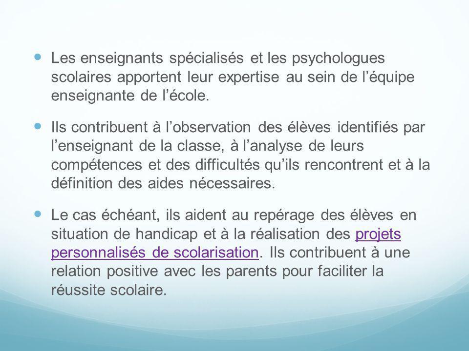 Les enseignants spécialisés et les psychologues scolaires apportent leur expertise au sein de léquipe enseignante de lécole. Ils contribuent à lobserv