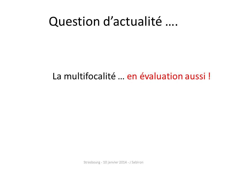 Question dactualité …. La multifocalité … en évaluation aussi ! Strasbourg - 10 janvier 2014 - J Sabiron