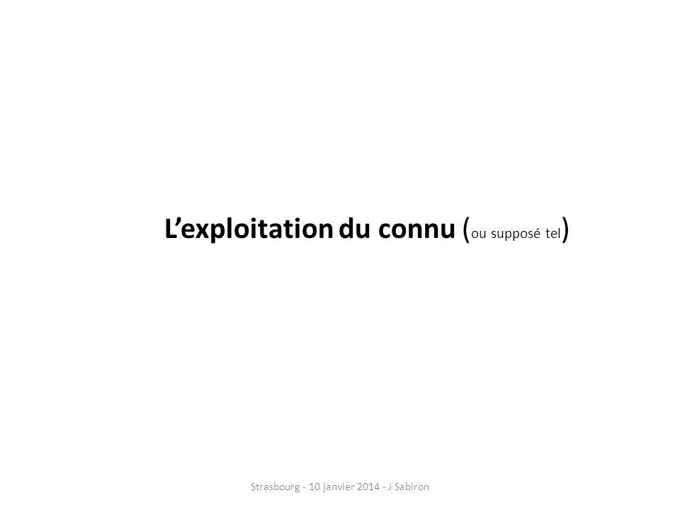 Lexploitation du connu ( ou supposé tel ) Strasbourg - 10 janvier 2014 - J Sabiron