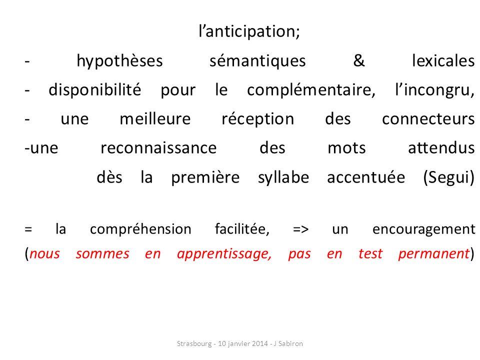 lanticipation; - hypothèses sémantiques & lexicales - disponibilité pour le complémentaire, lincongru, - une meilleure réception des connecteurs -une