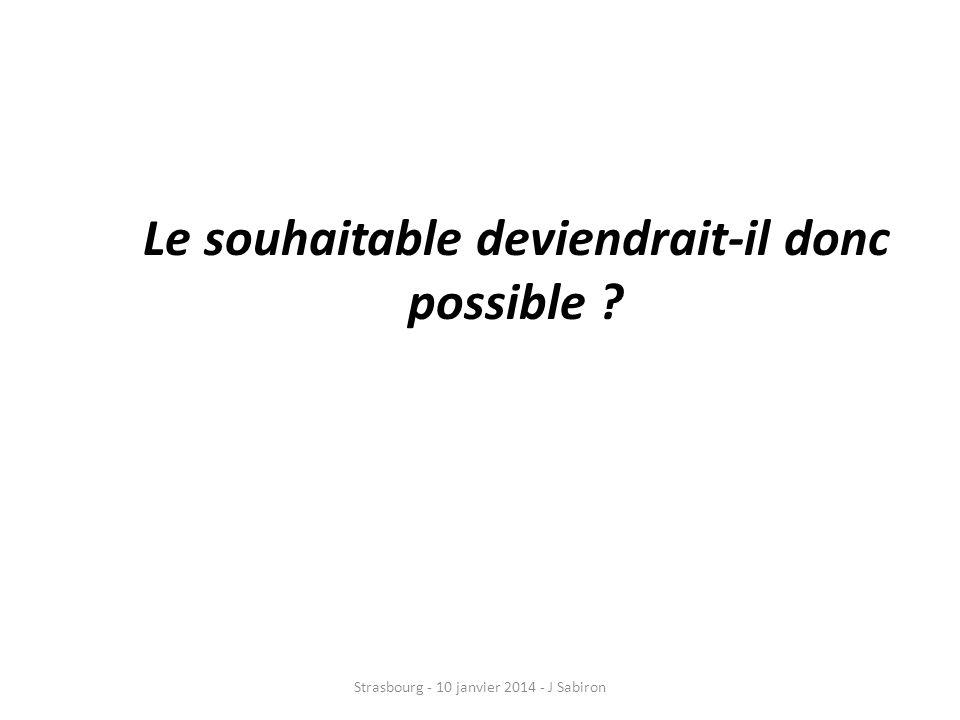 Le souhaitable deviendrait-il donc possible ? Strasbourg - 10 janvier 2014 - J Sabiron