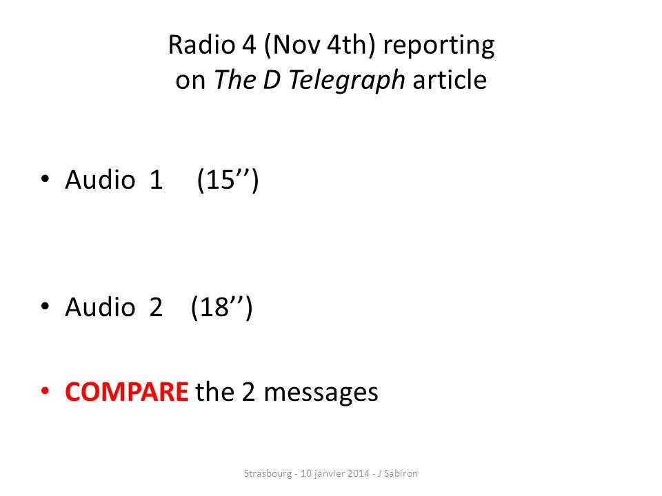 Tâche complémentaire Après étude de larticle écrit en ligne, Faire faire un résumé de 10 phrases Et faire écouter la revue de presse AUDIO que la BBC a faite de cet article La comparaison est productive Strasbourg - 10 janvier 2014 - J Sabiron
