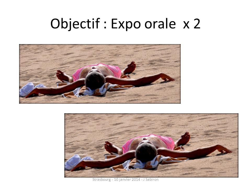 Objectif : Expo orale x 2 Strasbourg - 10 janvier 2014 - J Sabiron