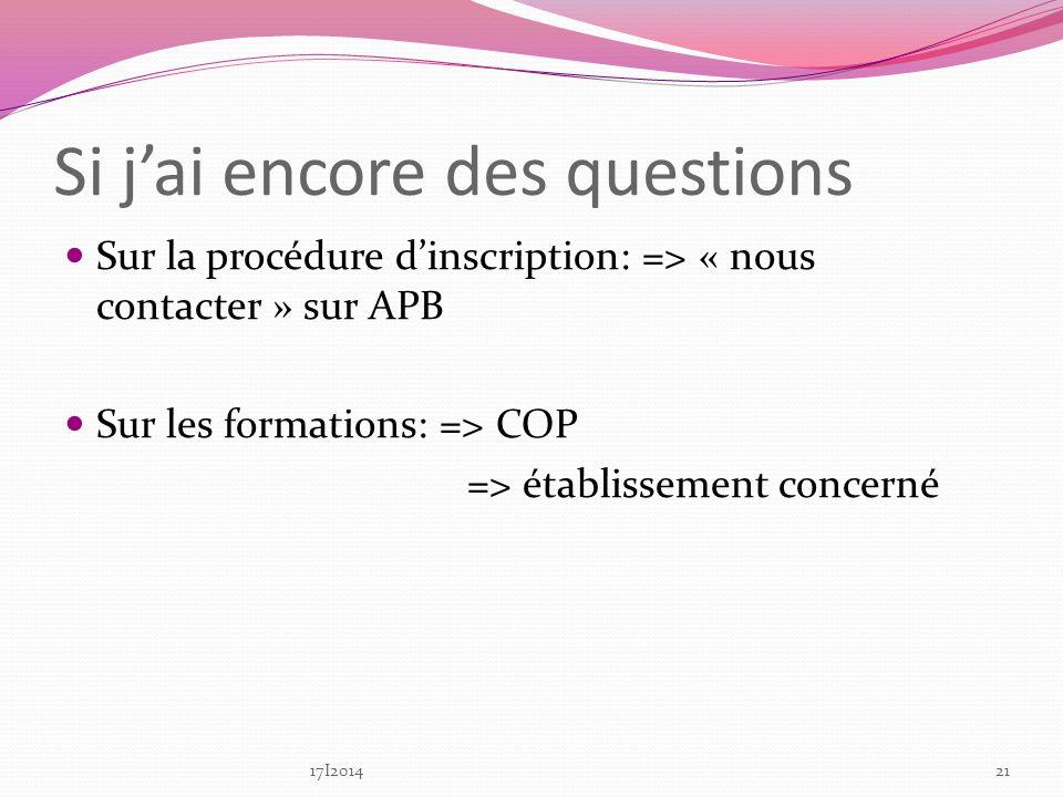 Si jai encore des questions Sur la procédure dinscription: => « nous contacter » sur APB Sur les formations: => COP => établissement concerné 2117I2014