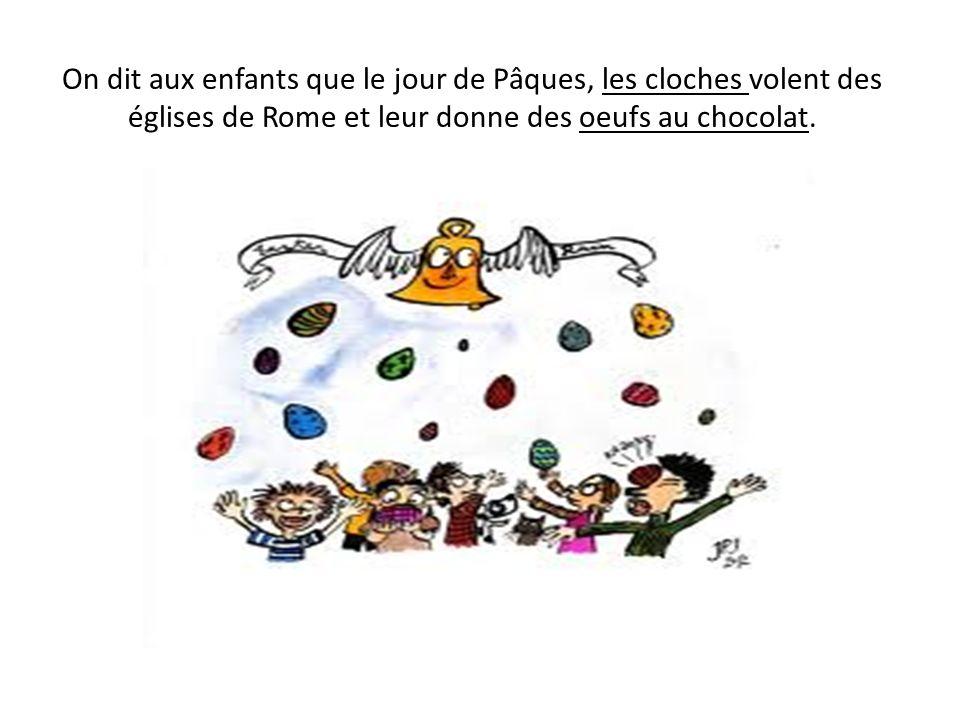 On dit aux enfants que le jour de Pâques, les cloches volent des églises de Rome et leur donne des oeufs au chocolat.