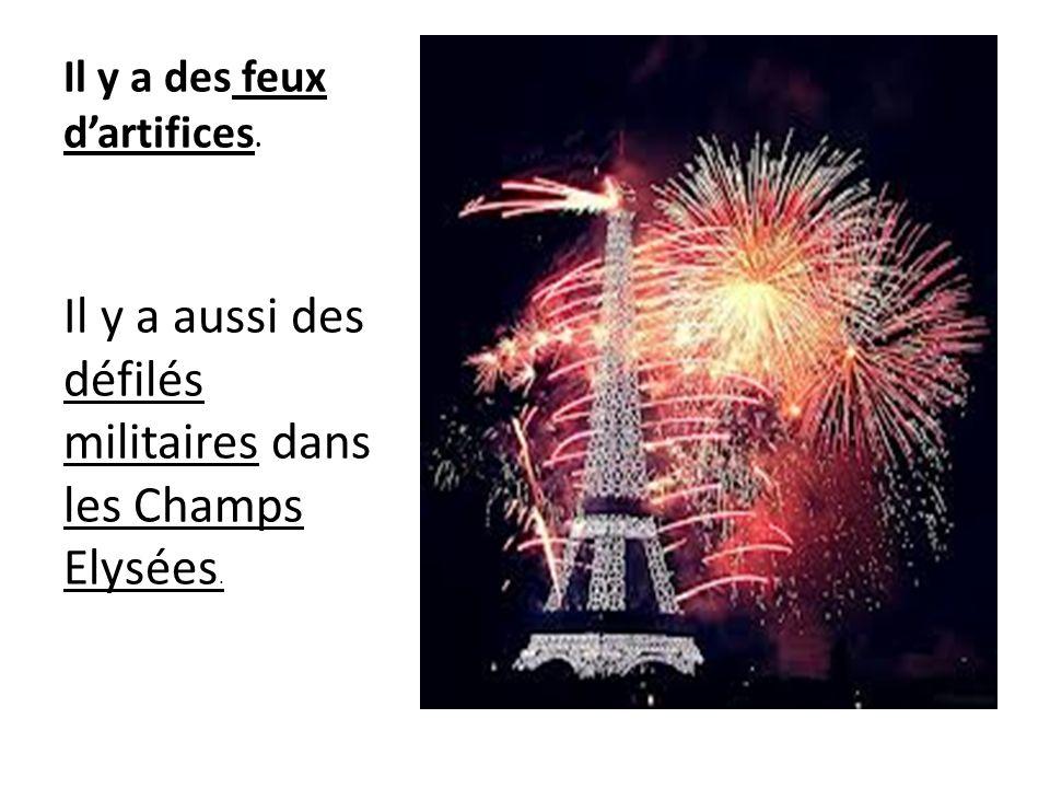 Il y a des feux dartifices. Il y a aussi des défilés militaires dans les Champs Elysées.