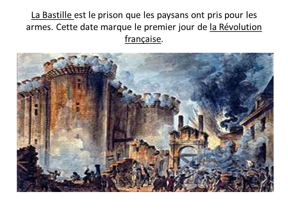 La Bastille est le prison que les paysans ont pris pour les armes. Cette date marque le premier jour de la Révolution française.