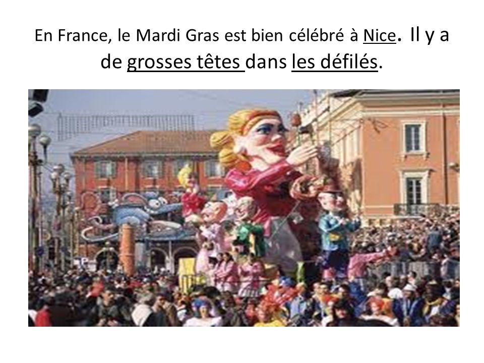 En France, le Mardi Gras est bien célébré à Nice. Il y a de grosses têtes dans les défilés.