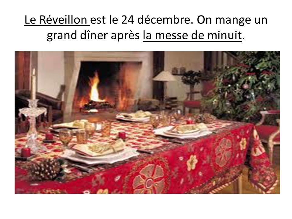 Le Réveillon est le 24 décembre. On mange un grand dîner après la messe de minuit.