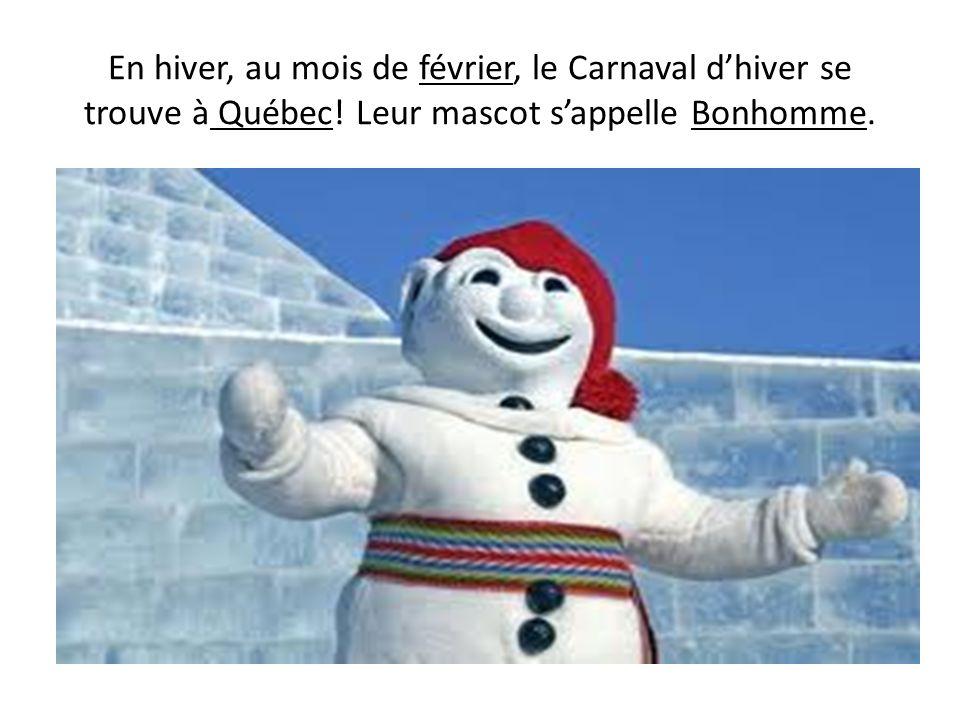 En hiver, au mois de février, le Carnaval dhiver se trouve à Québec! Leur mascot sappelle Bonhomme.