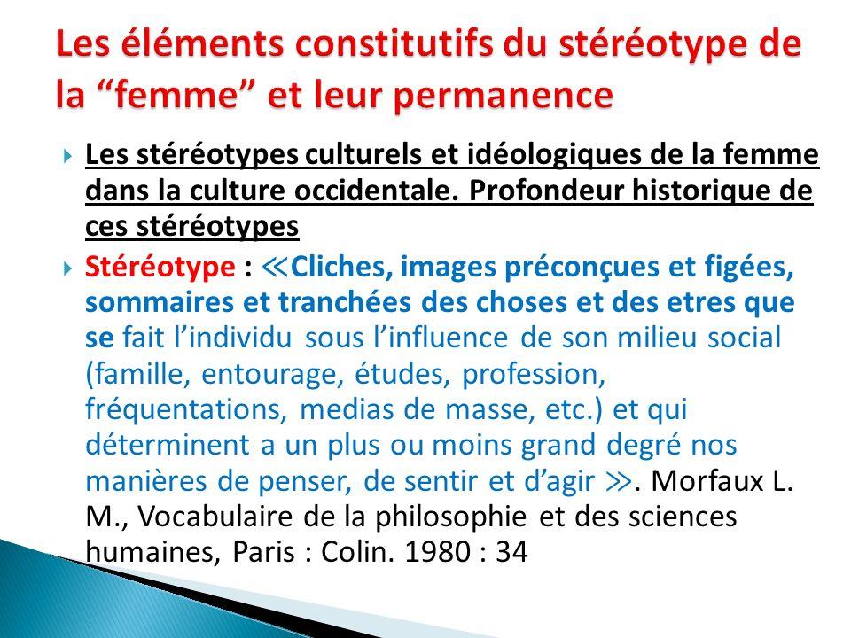 Les stéréotypes culturels et idéologiques de la femme dans la culture occidentale. Profondeur historique de ces stéréotypes Stéréotype : Cliches, imag
