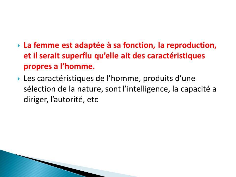 La femme est adaptée à sa fonction, la reproduction, et il serait superflu quelle ait des caractéristiques propres a lhomme. Les caractéristiques de l