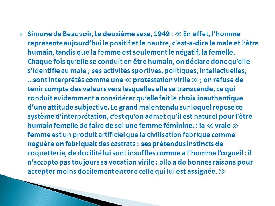 Simone de Beauvoir, Le deuxième sexe, 1949 : En effet, lhomme représente aujourdhui le positif et le neutre, c'est-a-dire le male et lêtre humain, tan