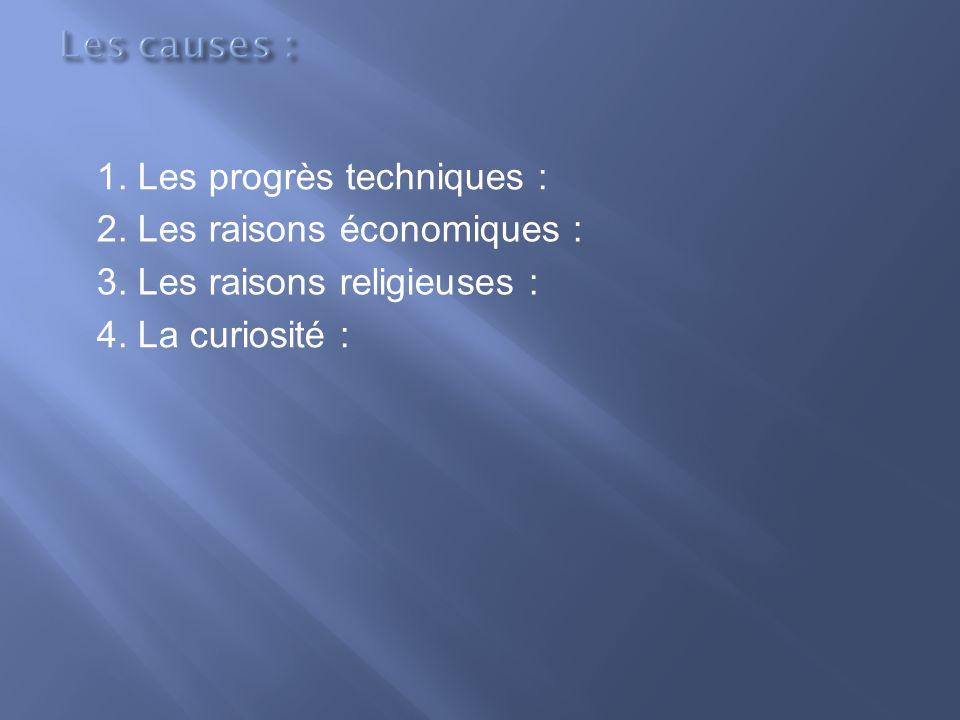 1. Les progrès techniques : 2. Les raisons économiques : 3. Les raisons religieuses : 4. La curiosité :