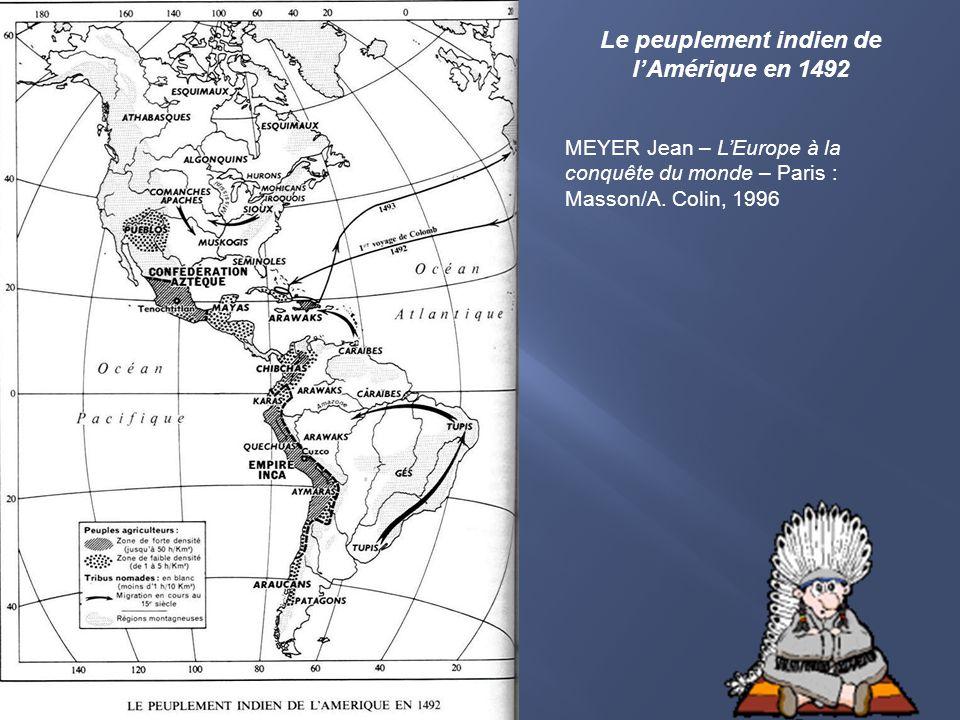Le peuplement indien de lAmérique en 1492 MEYER Jean – LEurope à la conquête du monde – Paris : Masson/A. Colin, 1996