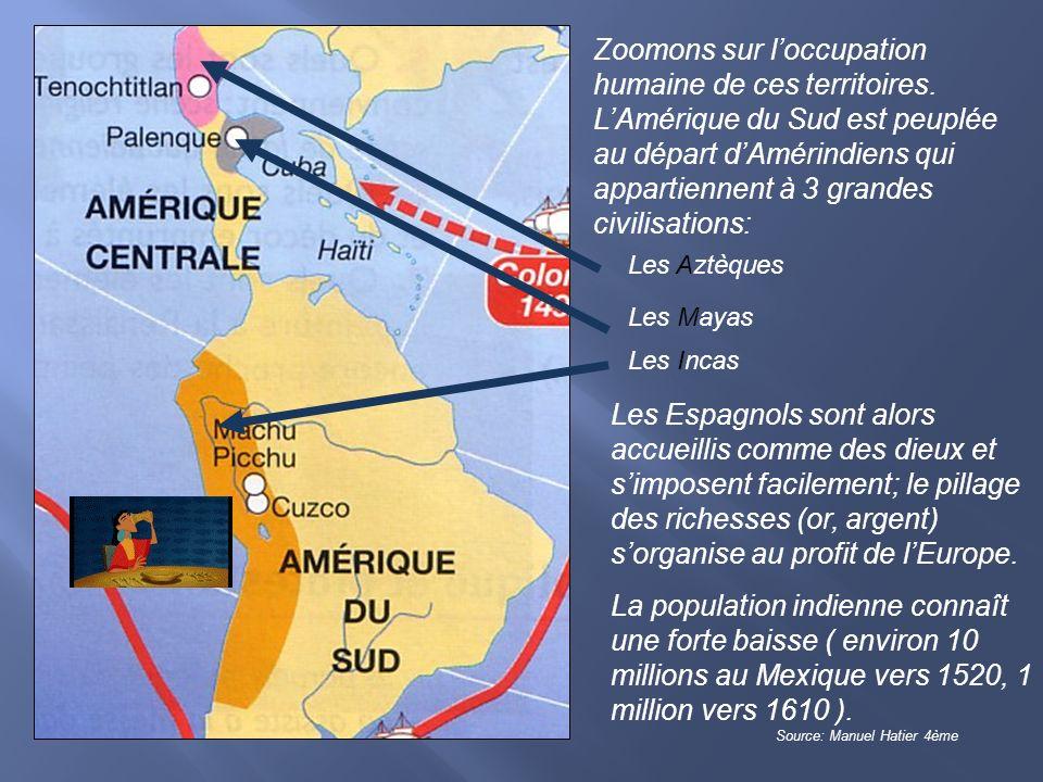 Zoomons sur loccupation humaine de ces territoires. LAmérique du Sud est peuplée au départ dAmérindiens qui appartiennent à 3 grandes civilisations: L