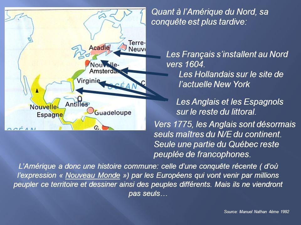 Quant à lAmérique du Nord, sa conquête est plus tardive: Les Français sinstallent au Nord vers 1604. Les Hollandais sur le site de lactuelle New York