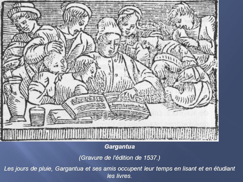 Gargantua (Gravure de l'édition de 1537.) Les jours de pluie, Gargantua et ses amis occupent leur temps en lisant et en étudiant les livres.