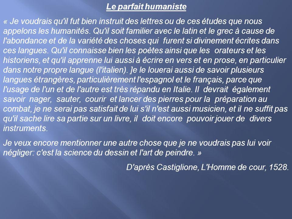 Le parfait humaniste « Je voudrais qu'il fut bien instruit des lettres ou de ces études que nous appelons les humanités. Qu'il soit familier avec le l