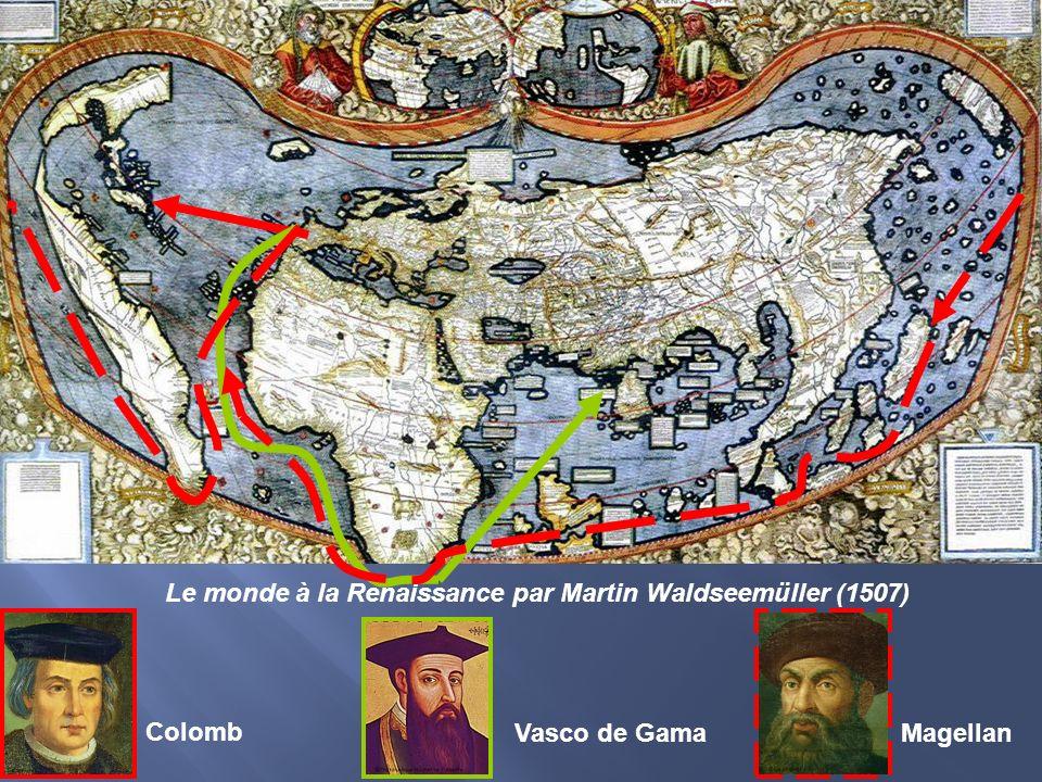 Le monde à la Renaissance par Martin Waldseemüller (1507) Colomb Vasco de GamaMagellan