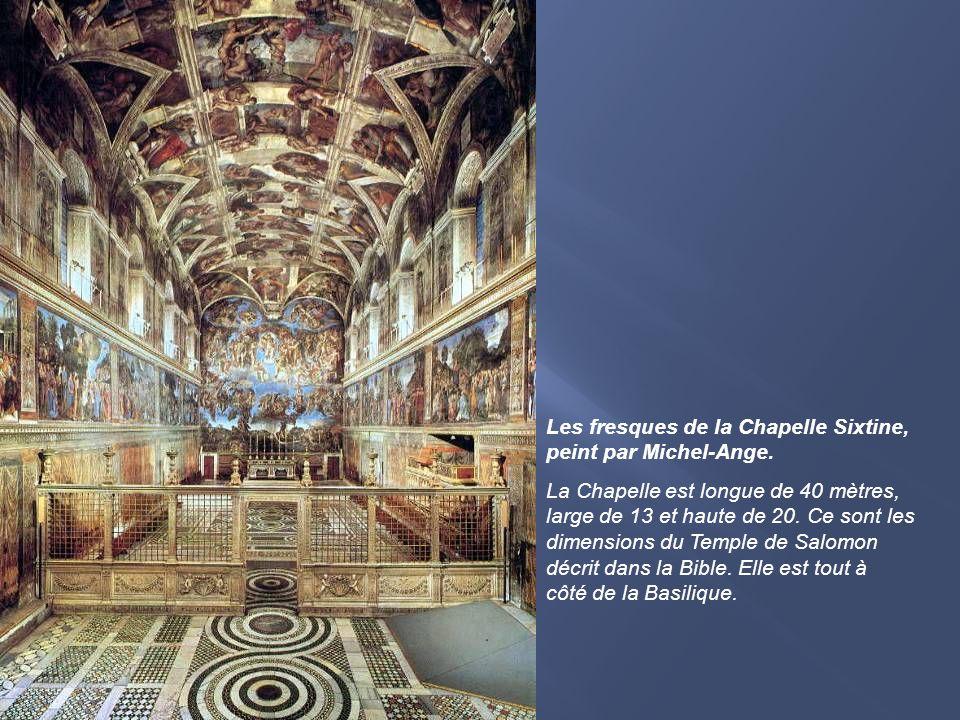 Les fresques de la Chapelle Sixtine, peint par Michel-Ange. La Chapelle est longue de 40 mètres, large de 13 et haute de 20. Ce sont les dimensions du