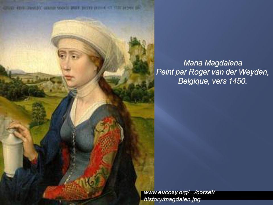 www.eucosy.org/.../corset/ history/magdalen.jpg Maria Magdalena Peint par Roger van der Weyden, Belgique, vers 1450.