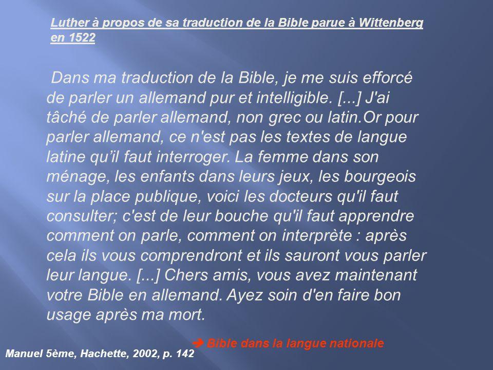Luther à propos de sa traduction de la Bible parue à Wittenberg en 1522 Dans ma traduction de la Bible, je me suis efforcé de parler un allemand pur e