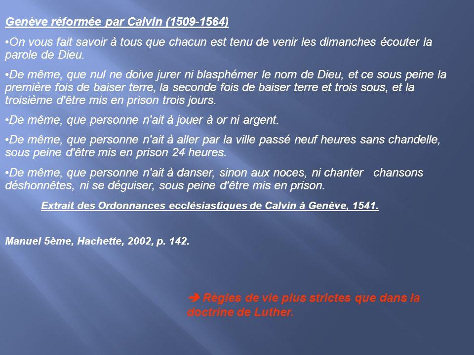 Genève réformée par Calvin (1509-1564) On vous fait savoir à tous que chacun est tenu de venir les dimanches écouter la parole de Dieu. De même, que n