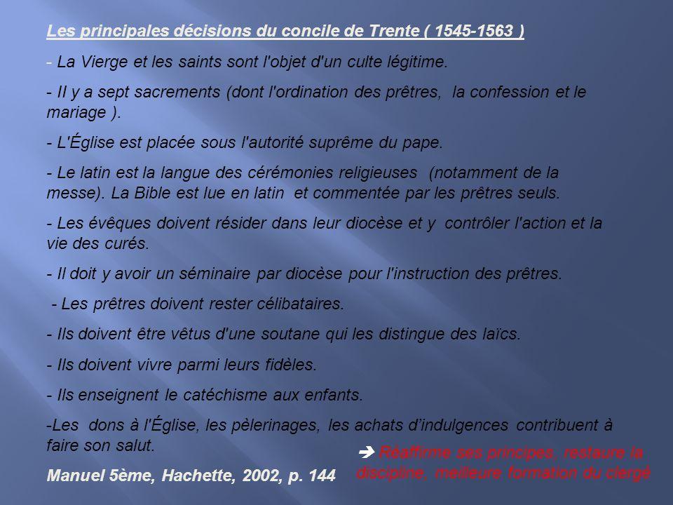 Les principales décisions du concile de Trente ( 1545-1563 ) - La Vierge et les saints sont l'objet d'un culte légitime. - II y a sept sacrements (don