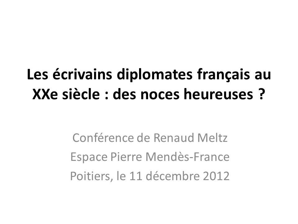 Les écrivains diplomates français au XXe siècle : des noces heureuses ? Conférence de Renaud Meltz Espace Pierre Mendès-France Poitiers, le 11 décembr